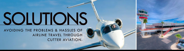 Solutions to Avoid the Problems and Hassles with Airline Travel Through Business Aviation and Air Charter Solutions from Cutter Aviation and Cutter Flight Management